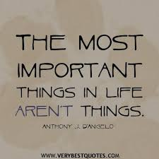 The Most Important Things In Life Arent Things Great Life Quotes Beauteous Favorite Quote About Life
