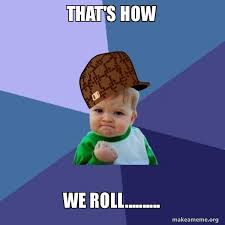 Image result for that's how we roll meme