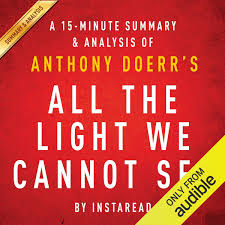 All The Light You Cannot See Summary All The Light We Cannot See By Anthony Doerr A 15 Minute