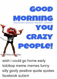 Good Morning Funny Quotes For Facebook Best of GOOD MORnInG FBcomCALM QUICT24 CRAZY You CRAZY PeoPLe PocomCalm