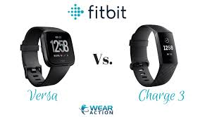 Fitbit Charge 3 Vs Versa Comparing Two Top Wearables