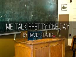 david sedaris me talk pretty one day essay david sedaris me talk pretty one day essay analysis words haiku deck david sedaris me talk pretty one day essay analysis words haiku deck