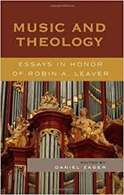music and theology essays in honor of robin a leaver daniel music and theology essays in honor of robin a leaver