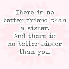 Cute Sister Quotes 60 Best There Is No Better Friend Than A Sister And There Is No Better