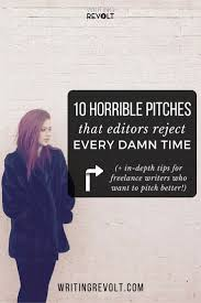 best ideas about writing creative writing 10 lance writing pitches that get rejected every time