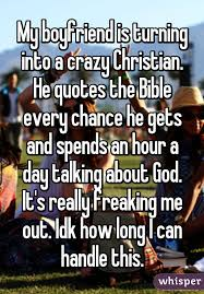 Crazy Christian Quotes Best Of My Boyfriend Is Turning Into A Crazy Christian He Quotes The Bible