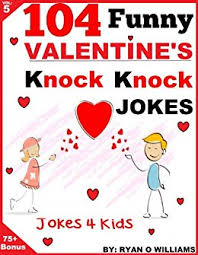 Small Picture 104 Funny Valentine Day Knock Knock Jokes 4 kids Joke Book for