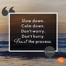 Slow Down Calm Down Dont Worry Dont Hurry Trus Unknown Quotes