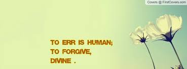 photos to error is human quote life love quotes to err is human to forgive divine quotesvalley com