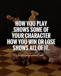 Quotes About Winning And Losing Awesome How You Play Shows Some Of Your Character How You Win Or Lose 48