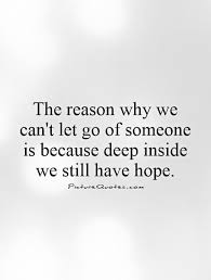 Quotes About Letting Someone Go Extraordinary The Reason Why We Can't Let Go Of Someone Is Because Deep Inside We