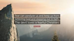 "Christian Quotes On Fear Best Of Billy Graham Quote ""Fear Can Paralyze Us And Keep Us From Believing"