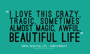Crazy Beautiful Life Quotes Best of I Love This Crazy Tragic Sometimes Almos Magic Awful Beautiful