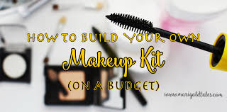 budget makeup how to build a makeup kit how to build a makeup kit