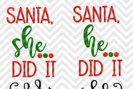 Merry christmas with vintage truck. Santa She Did It Santa He Did It Brother Sister Christmas Svg And Dxf Cut File Png Download File Cricut Silhouette By Kristin Amanda Designs Svg Cut Files Thehungryjpeg Com