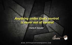 God Quote Classy Anything Under God's Control Is Never Out Of Control 48