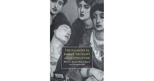 The Passions in Roman Thought and Literature by Susanna Morton Braund