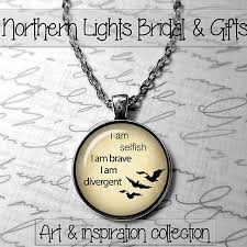 Quote Jewelry Enchanting Buy I Am Selfish I Am Brave I Am Divergent Inspired Tris Quote Be