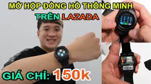 Mở hộp Đồng Hồ Thông Minh (Smart watch) giá 150k trên LAZADA, SHOPEE. Sao  rẻ vậy?
