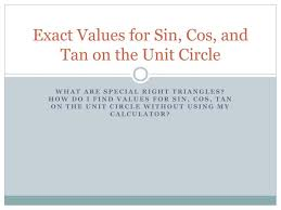 Unit Circle Sin Cos Tan Chart Ppt Exact Values For Sin Cos And Tan On The Unit Circle