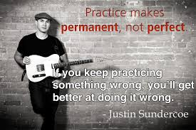 Practice Makes Perfect Quotes Custom Practice Makes Permanent Not Perfect Justin Sundercoe