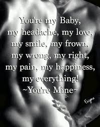 You Are My Everything Quotes Extraordinary Quotes About Life You're My Baby My Headache My Love My Smile My
