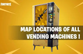 Vending Machines Locations Best Fortnite Vending Machine Locations Photos Superepus News