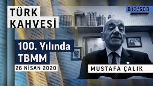 100. Yılında TBMM | Türk Kahvesi - Mustafa Çalık - B13/S03 - YouTube