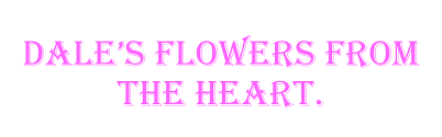 dale s flowers from the heart