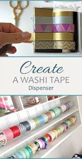 create a washi tape dispenser washi tape diy washi tape washi tape organization