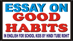 Essay On Good Habits In English For School Kids By Hindi Tube Rohit