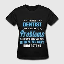 Dentist Quotes Interesting Shop Dentist Quotes TShirts Online Spreadshirt