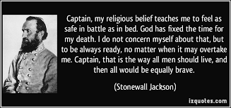 Stonewall Jackson Quotes Beauteous Captain My Religious Belief Teaches Me To Feel As Safe In Battle As