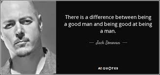 Being A Man Quotes Beauteous Jack Donovan Quote There Is A Difference Between Being A Good Man