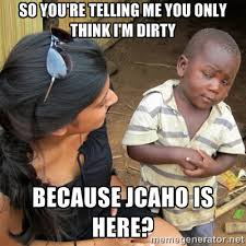 So you're telling me you only think I'm dirty because JCAHO is ... via Relatably.com