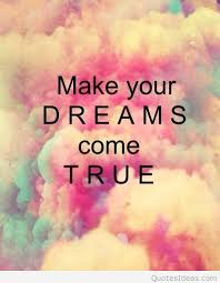 Make Your Dream Come True Quotes Best Of Make Your Dreams Come True Tumblr Quote