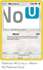 No u uno card meme shirt. 150 Hp Wii U No U Basic ×™ Mus Karter Forbes S Cards Td Meme 150 Flip A Coin If Heads Prevent All Effects Of An Attack Including Damage Done To Wii U