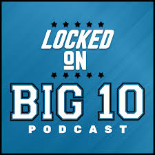 Locked On Big 10 – Daily College Football & Basketball Podcast