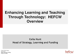 PPT - Enhancing Learning and Teaching Through Technology: HEFCW Overview  PowerPoint Presentation - ID:5002124