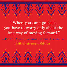 paulo coelho quote on moving forward the alchemist change when you can t go back you have to worry only about the