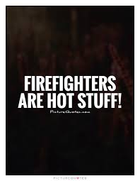 Firefighter Quotes Fascinating Fireman Quotes Fireman Sayings Fireman Picture Quotes