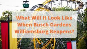 when busch gardens williamsburg reopens