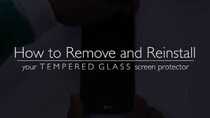 how to remove and reinstall a tempered glass screen protector
