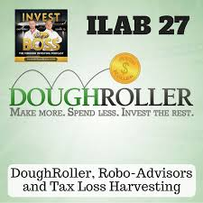 ilab doughroller robo advisors and tax loss harvesting the best hedge against bad things happening is having very little debt and marketable skills