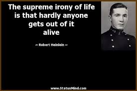 Robert Heinlein Quotes Adorable The Supreme Irony Of Life Is That Hardly Anyone StatusMind