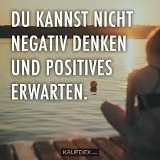 Du Kannst Nicht Negativ Denken Und Positives Erwarten Kaufdex