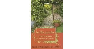 In the Garden: Essays in Honor of Frances Hodgson Burnett by Angelica  Shirley Carpenter
