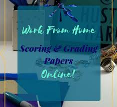 make money scoring and grading papers online the work from home  make money scoring and grading papers online