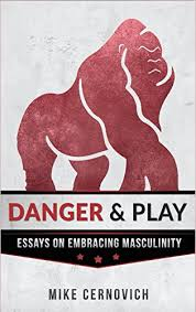 com danger play essays on masculinity ebook mike  danger play essays on masculinity by cernovich mike