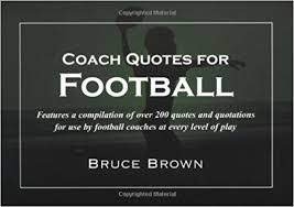Football Quotes Impressive Coach Quotes For Football A Compilation Of Quotes And Quotations